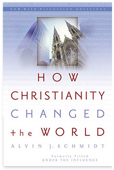 Great Books 18~ Alvin Schmidt's How Christianity Changed the World