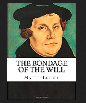 Great Books 23~ Martin Luther's The Bondage of the Will